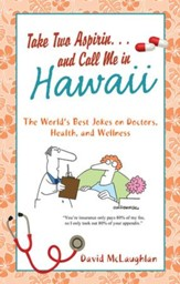 Take Two Aspirin. . .and Call Me in Hawaii: The World's Best Jokes on Doctors, Health, and Wellness - eBook
