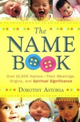 The Name Book, repackaged edition: Over 10,000 Names, Their Meanings, Origins, and Spiritual