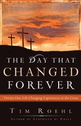 The Day that Changed Forever: Twenty One Life Changing Experiences at the Cross - eBook