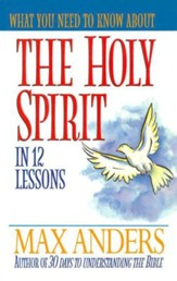 What You Need to Know About the Holy Spirit in 12 Lessons: The What You Need to Know Study Guide Series - eBook