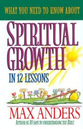 What You Need to Know About Spiritual Growth in 12 Lessons: The What You Need To Know Study Guide Series - eBook