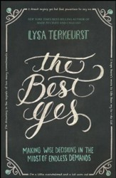 The Best Yes: Making Wise Decisions in the Midst of Endless Demands  - Slightly Imperfect