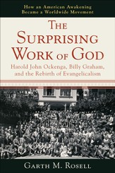 Surprising Work of God, The: Harold John Ockenga, Billy Graham, and the Rebirth of Evangelicalism - eBook