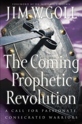 Coming Prophetic Revolution, The: A Call for Passionate, Consecrated Warriors - eBook