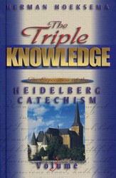 Triple Knowledge, Volume 3: An Exposition of the Heidelberg Catechism