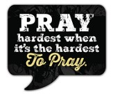 Pray Hardest When It's the Hardest To Pray Magnet