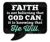 Faith Is Not Believing That God Can Magnet