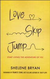 Love, Skip, Jump: Start Living the Adventure of Yes