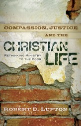 Compassion, Justice and the Christian Life: Rethinking Ministry to the Poor - eBook