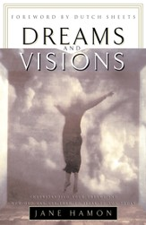 Dreams and Visions: Understanding Your Dreams and How God Can Use Them To Speak To You Today - eBook