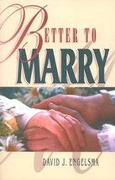 Better to Marry: Sex and Marriage in 1 Corinthians 6  and 7