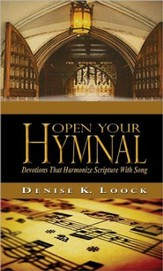 Open Your Hymnal : Devotions That Harmonize Scripture With Song How Our Favorite Hymns Reveal God's Amazing Grace Through Hymn Story Devotions