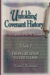Unfolding Covenant History, Volume 1: From Creation to the Flood
