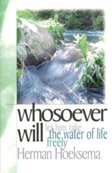 Whosoever Will: Let Him Take the Water of Life Freely (Second Edition)