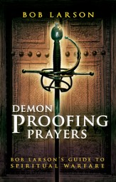 Demon-Proofing Prayers: Bob Larson's Guide to Winning Spiritual Warfare - eBook