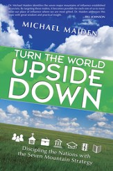 Turn the World Upside Down: Discipling the Nations with the Seven Mountain Strategy - eBook