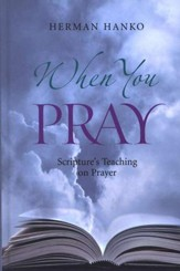 When You Pray: Scripture's Teaching on Prayer