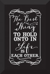 The Best Thing To Hold Onto In Life Is Each Other Plaque