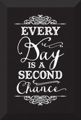 Every Day Is A Second Chance Plaque