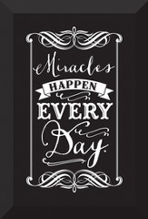 Miracles Happen Every Day Plaque