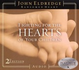Fighting for the Hearts of Your Children, 2nd Edition Audiobook on CD