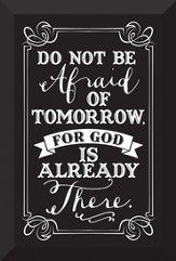 Don't Be Afraid Of Tomorrow, For God Is Already There Plaque