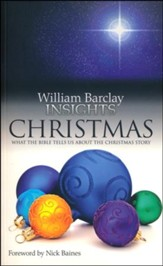 William Barclay Insights: Christmas What the Bible Tells Us About the Christmas Story