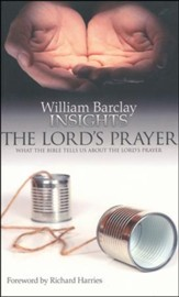 William Barclay Insights: The Lord's Prayer What the Bible Tells Us About The Lord's Prayer
