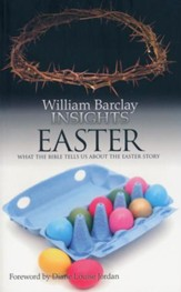 William Barclay Insights: Easter What the Bible Tells Us About the Easter Story