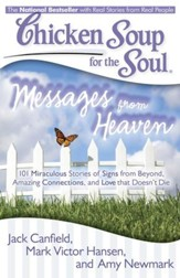 Chicken Soup for the Soul: Messages from Heaven: 101 Miraculous Stories of Signs from Beyond, Amazing Connections, and Love that DoesnAÆt Die - eBook