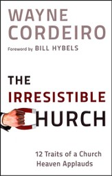 The Irresistible Church: 12 Traits of a Church People Love to Attend (slightly imperfect)