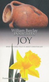 William Barclay Insights: Joy What the Bible Tells Us About Christian Joy