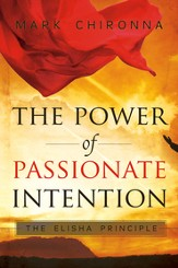 The Power of Passionate Intention: The Elisha Principle - eBook