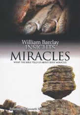 William Barclay Insights: Miracles What the Bible Tells Us About Jesus' Miracles