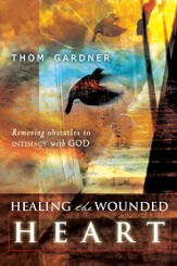 Healing the Wounded Heart: Removing Obstacles to Intimacy with God - eBook