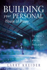 Building your Personal House of Prayer: The Master's Plan for Daily Prayer - eBook