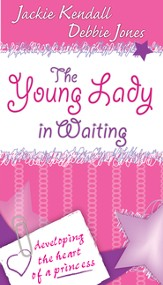 The Young Lady in Waiting: Developing the Heart of a Princess - eBook