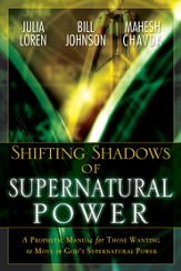Shifting Shadow of Supernatural Power: A Prophetic manual for Those Wanting to Move in God's Supernautral Power - eBook