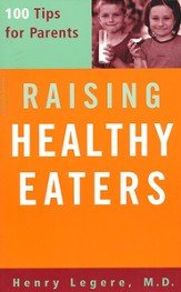 Raising Healthy Eaters: 100 Tips for Parents