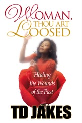 Woman, Thou Art Loosed!: Healing the Wounds of the Past - eBook