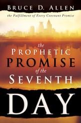 The Prophetic Promise of the Seventh Day: The Fulfillment of Every Covenant Promise - eBook