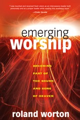 Emerging Worship: Becoming a Part of the Sound and Song of Heaven - eBook