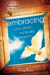 The Embracing Life, Spirit, Faith, and Adversity (Gifts of Freedom, Book 1) - eBook