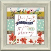 Each Day You Have Is A Blessing Framed Art