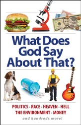 What Does God Say About That?: Money, Politics, Homosexuality, the Environment, Heaven, Hell, and hundreds more!
