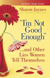 I'm Not Good Enough...and Other Lies Women Tell Themselves - eBook