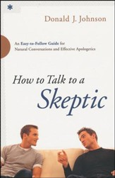 How to Talk to a Skeptic: An Easy-to-Follow Guide for Natural Conversations and Effective Apologetics