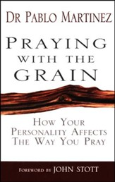 Praying with the Grain: How Your Personality Affects the Way You Pray