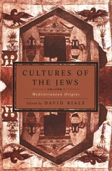 Cultures of the Jews, Volume 1: Mediterranean Origins