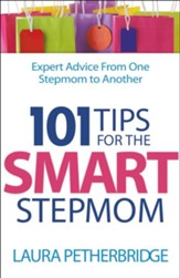 101 Tips for the Smart Stepmom: Expert Advice from One Stepmom to Another